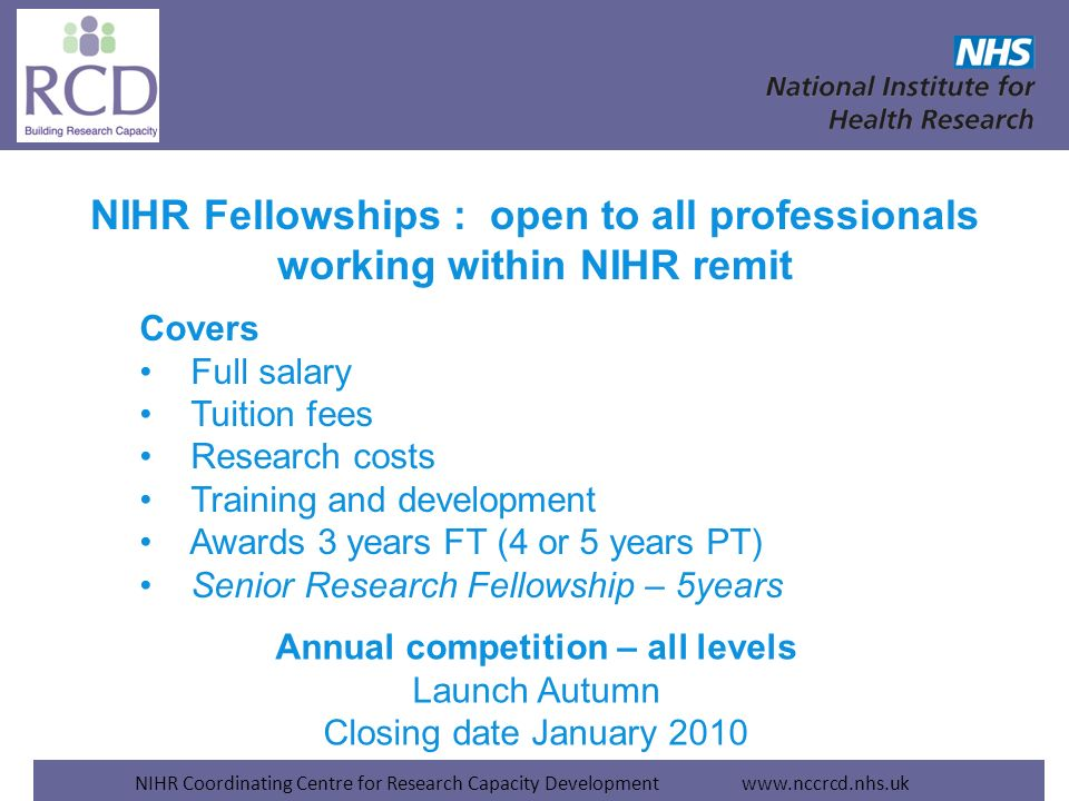 NIHR Coordinating Centre for Research Capacity Development www.nccrcd.nhs.uk NIHR Fellowships : open to all professionals working within NIHR remit Co