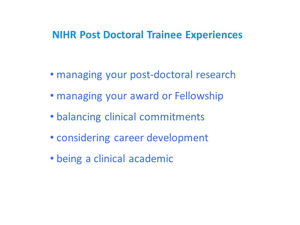 managing your post-doctoral research managing your award or Fellowship balancing clinical commitments considering career development being a clinical