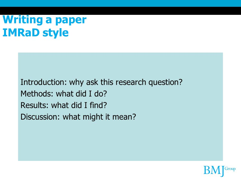 Writing a paper IMRaD style Introduction: why ask this research question.