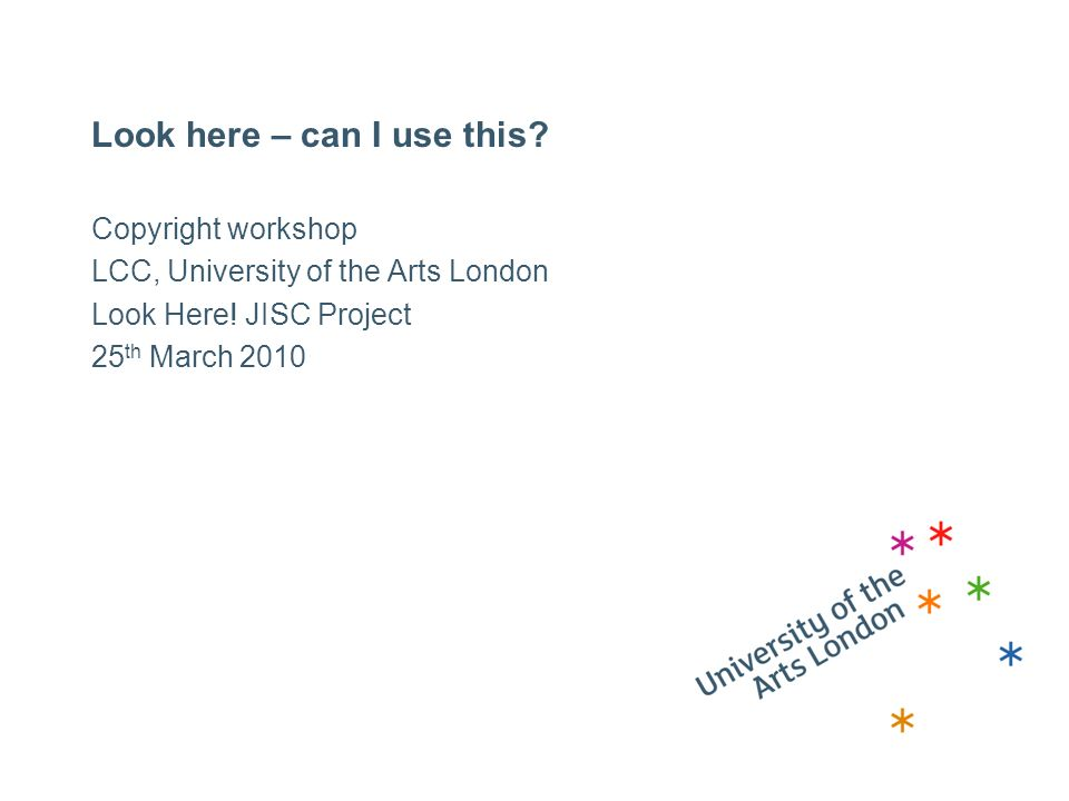 Look here – can I use this. Copyright workshop LCC, University of the Arts London Look Here.