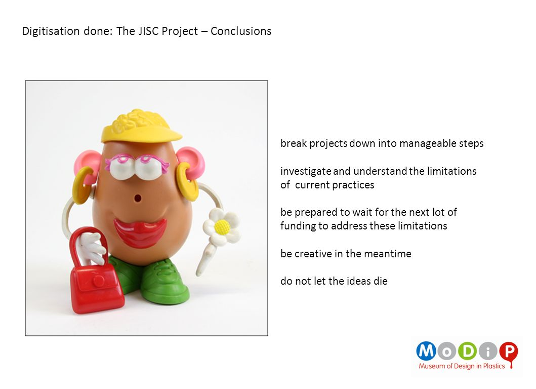 Digitisation done: The JISC Project – Conclusions break projects down into manageable steps investigate and understand the limitations of current prac