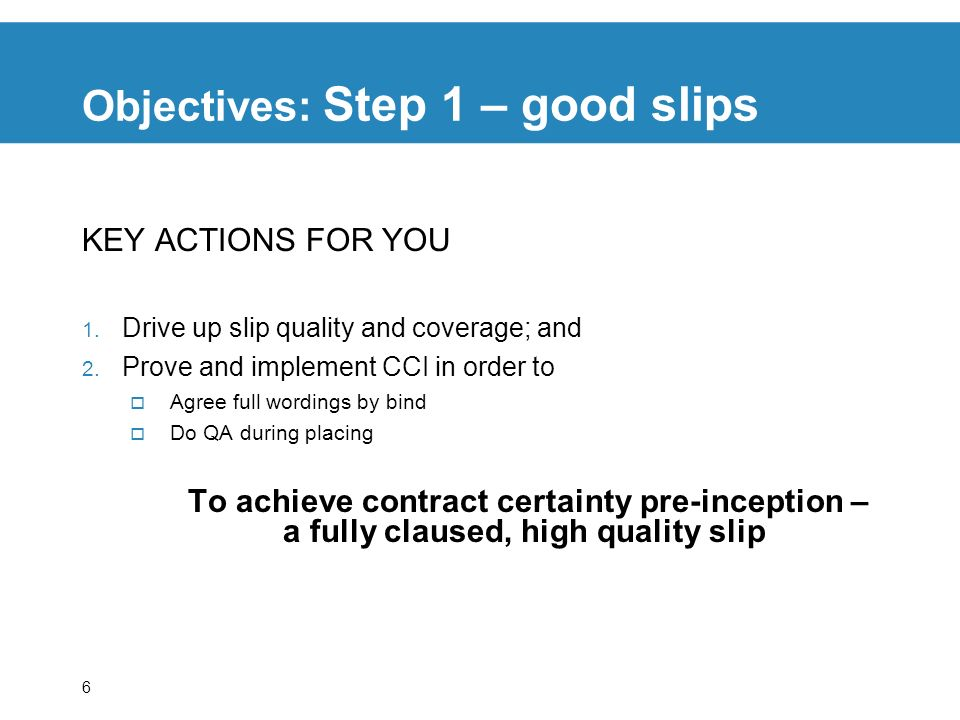 7 Objectives: Step 2 – evidence of cover Sustained high slip quality is the essential prerequisite for efficient and quick supply of evidence of cover to the client.