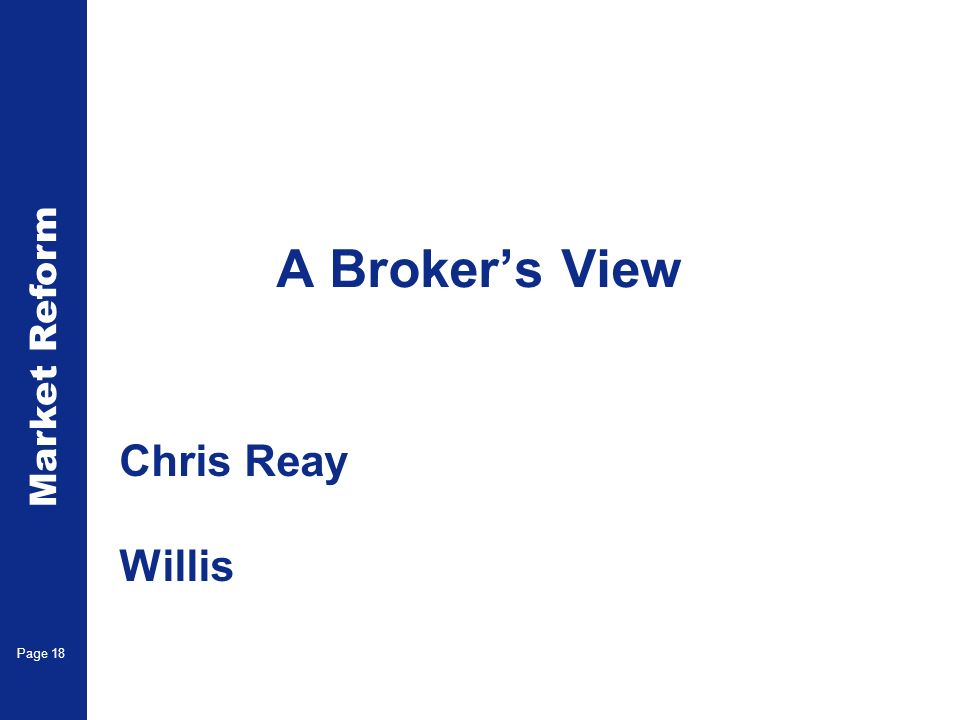 Market Reform Electronic Claims Page 18 A Brokers View Chris Reay Willis