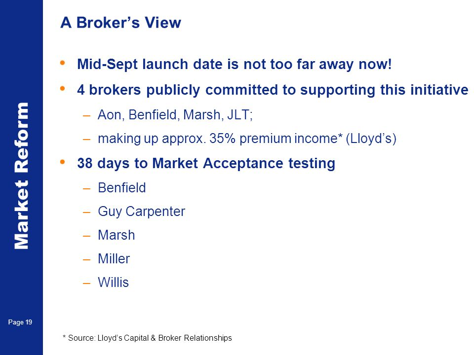 Market Reform Electronic Claims Page 19 A Brokers View Mid-Sept launch date is not too far away now.