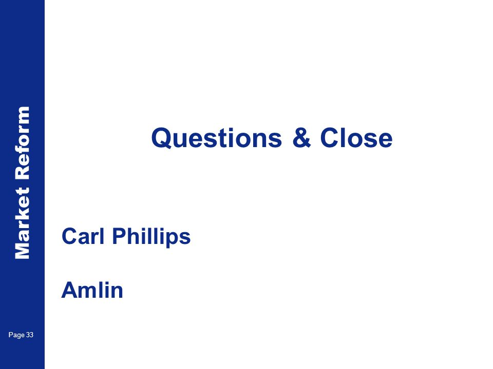 Market Reform Electronic Claims Page 33 Questions & Close Carl Phillips Amlin