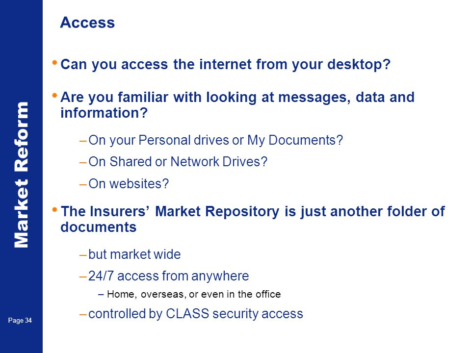 Market Reform Electronic Claims Page 34 Access Can you access the internet from your desktop.