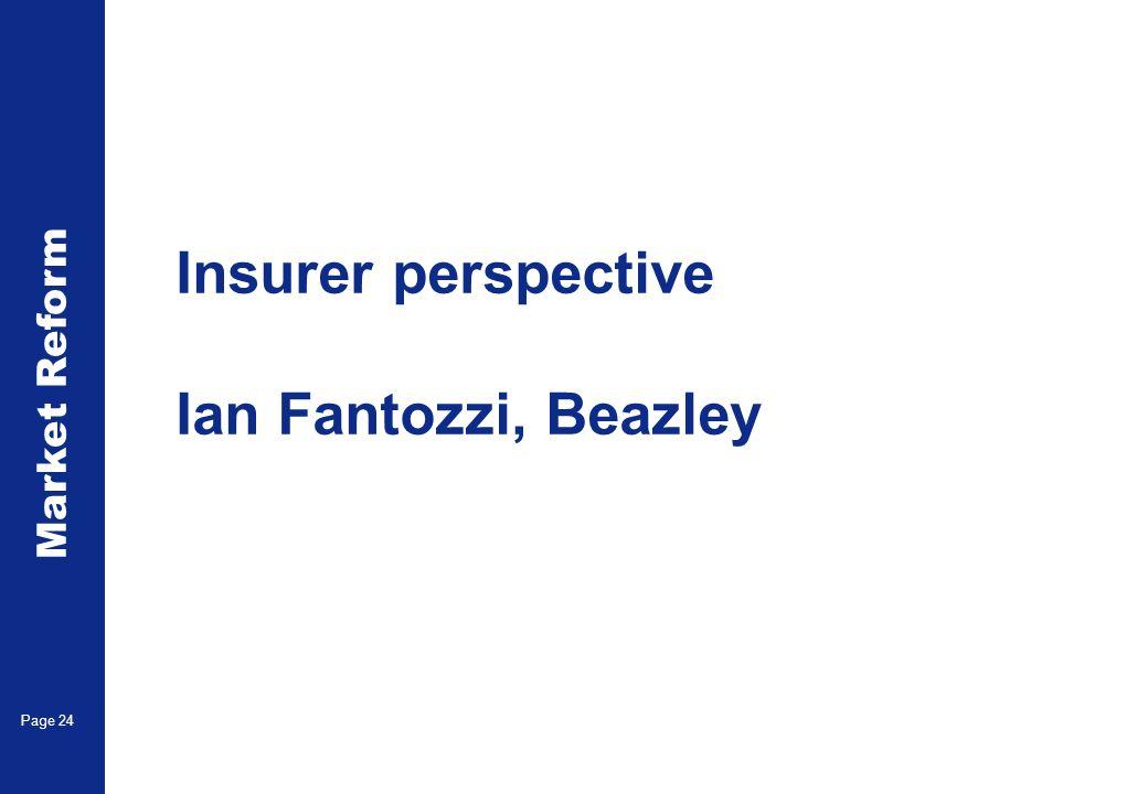 Market Reform Page 24 Insurer perspective Ian Fantozzi, Beazley