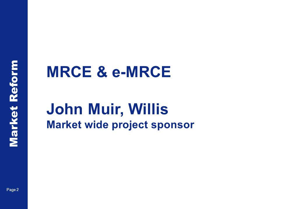 Market Reform Page 2 MRCE & e-MRCE John Muir, Willis Market wide project sponsor