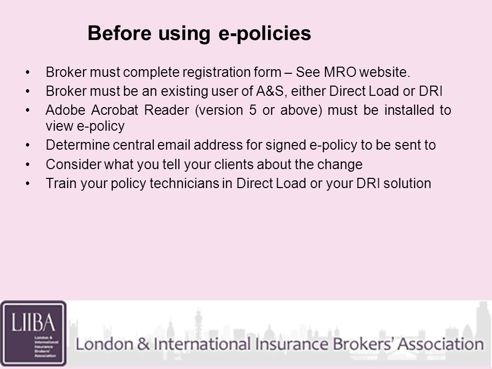 Before using e-policies Broker must complete registration form – See MRO website.