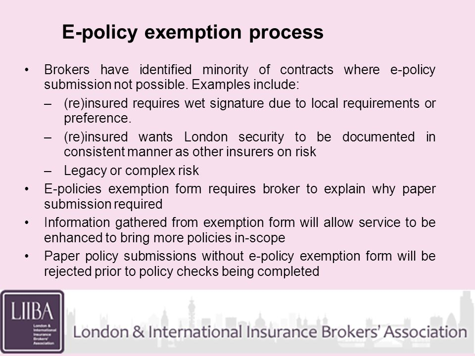 E-policy exemption process Brokers have identified minority of contracts where e-policy submission not possible.