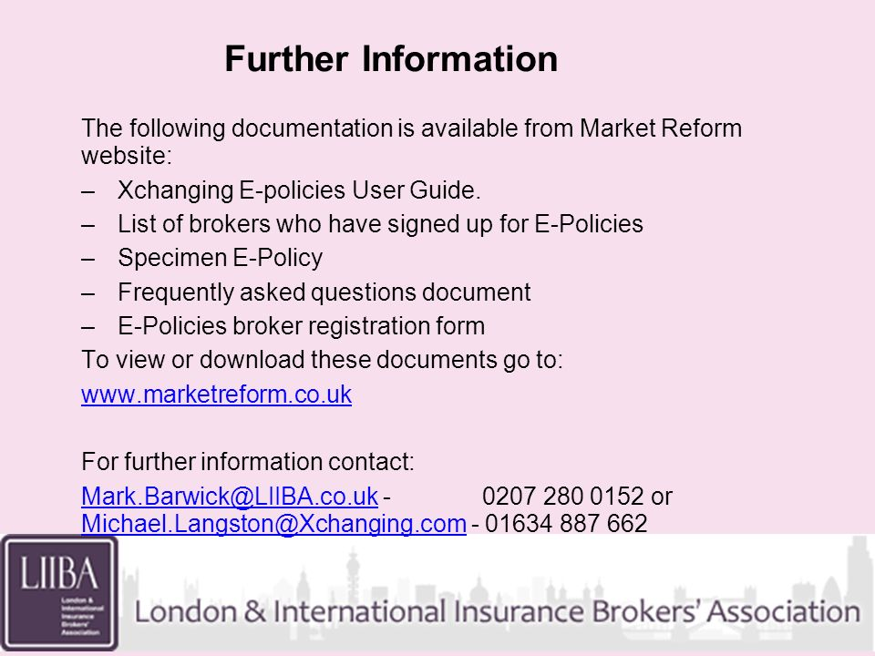 Further Information The following documentation is available from Market Reform website: –Xchanging E-policies User Guide.