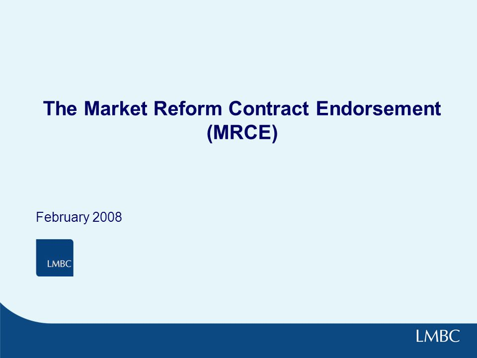 The Market Reform Contract Endorsement (MRCE) February 2008