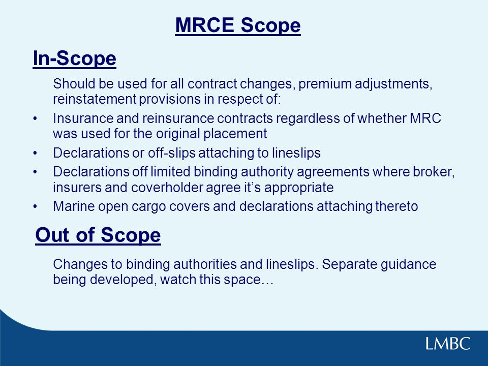 Benefits of MRCE Contract Certainty: –Supports the principles of Contract Certainty by speeding up the prompt provision to the insured.