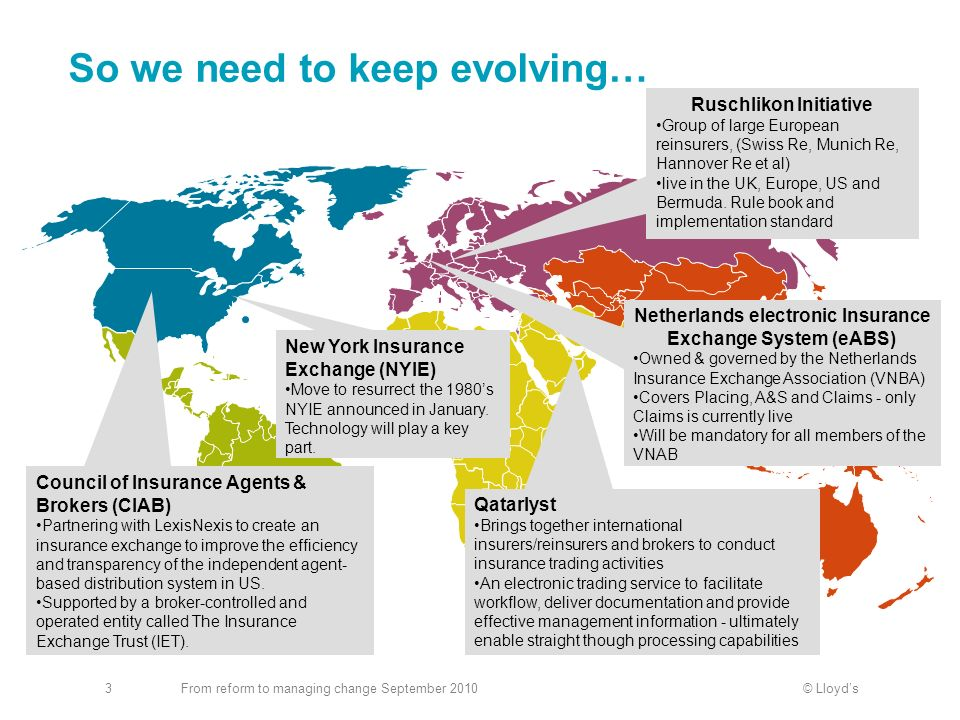 © LloydsFrom reform to managing change September 20103 So we need to keep evolving… Council of Insurance Agents & Brokers (CIAB) Partnering with Lexis