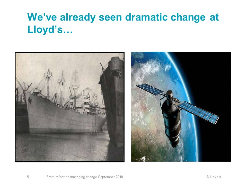 © LloydsFrom reform to managing change September 20106 Considerable progress so far We are on a journey to greater efficiency But there is still work to be done