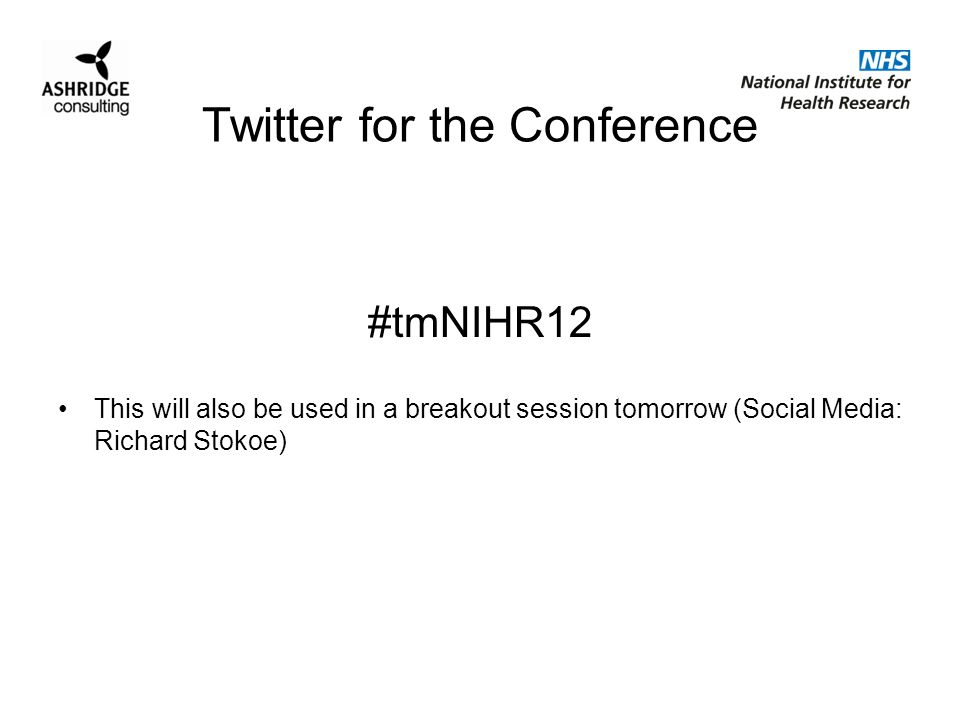Twitter for the Conference #tmNIHR12 This will also be used in a breakout session tomorrow (Social Media: Richard Stokoe)