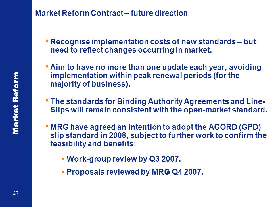 Market Reform 27 Market Reform Contract – future direction Recognise implementation costs of new standards – but need to reflect changes occurring in