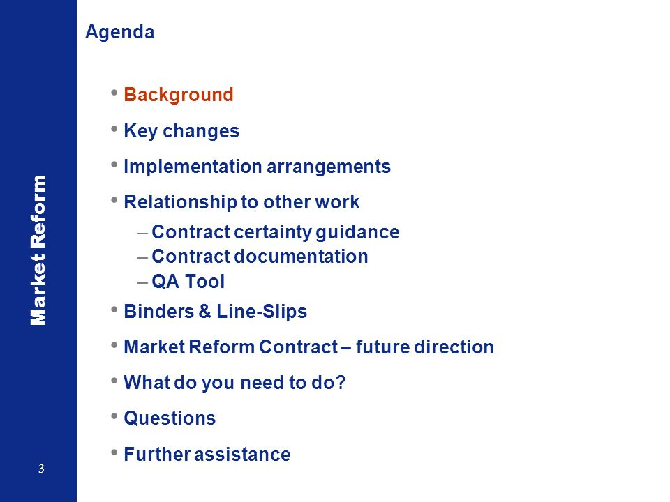 Market Reform 3 Agenda Background Key changes Implementation arrangements Relationship to other work –Contract certainty guidance –Contract documentat