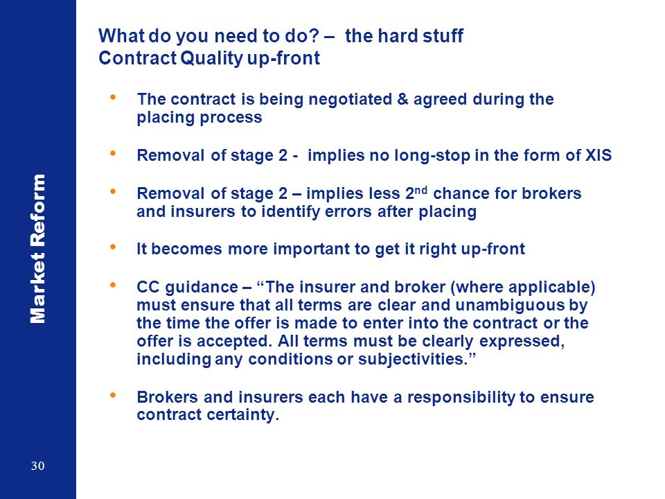 Market Reform 30 What do you need to do? – the hard stuff Contract Quality up-front The contract is being negotiated & agreed during the placing proce