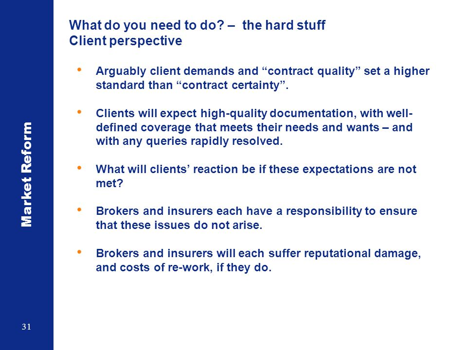 Market Reform 31 Arguably client demands and contract quality set a higher standard than contract certainty. Clients will expect high-quality document