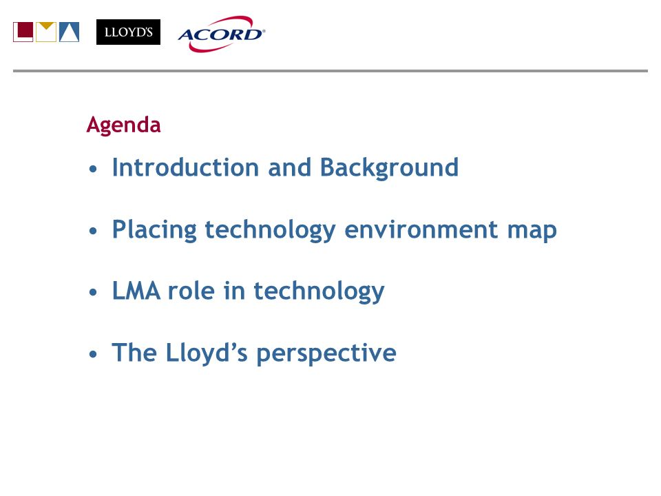 Introduction and Background Placing technology environment map LMA role in technology The Lloyds perspective Agenda Peter Holdstock