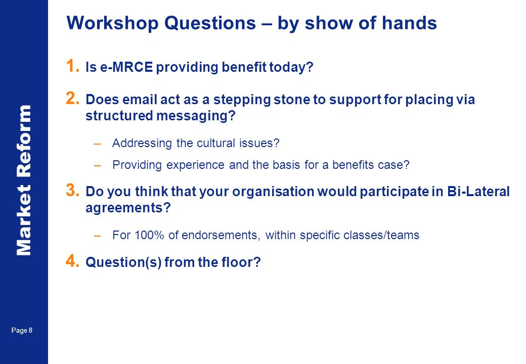 Market Reform Page 8 Workshop Questions – by show of hands 1.