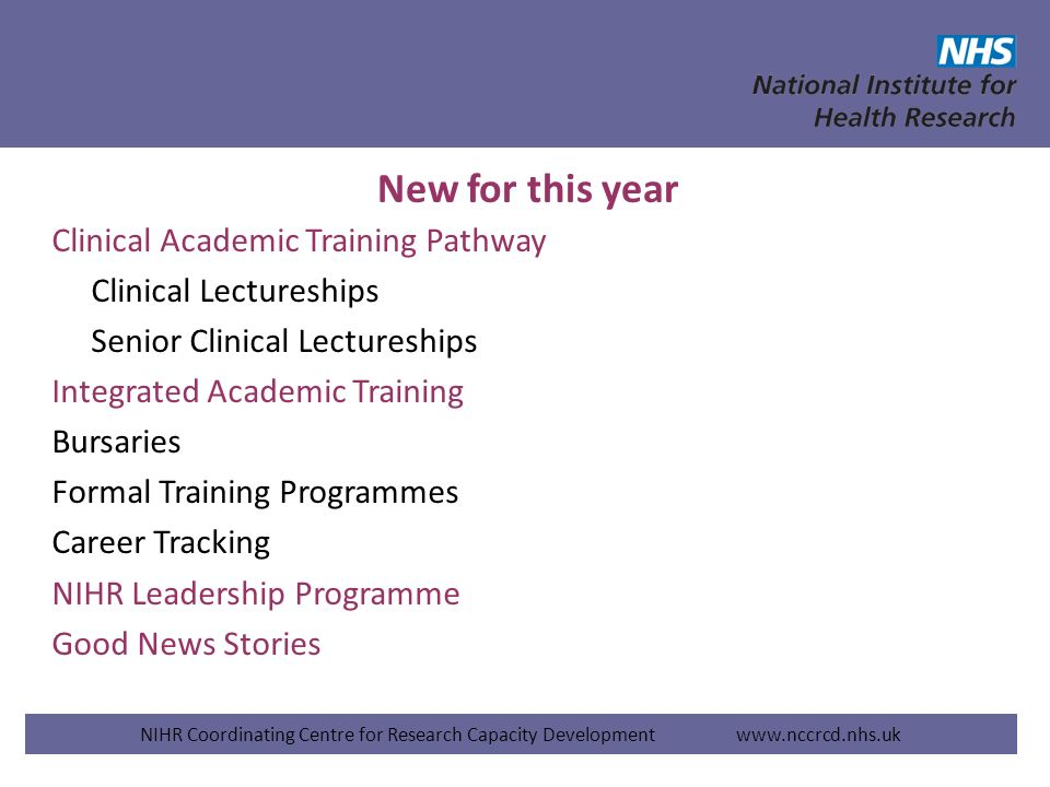 New for this year Clinical Academic Training Pathway Clinical Lectureships Senior Clinical Lectureships Integrated Academic Training Bursaries Formal
