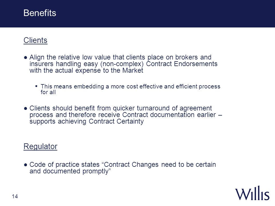 14 Benefits Clients Align the relative low value that clients place on brokers and insurers handling easy (non-complex) Contract Endorsements with the