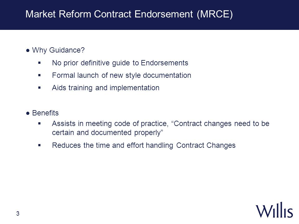 3 Market Reform Contract Endorsement (MRCE) Why Guidance? No prior definitive guide to Endorsements Formal launch of new style documentation Aids trai