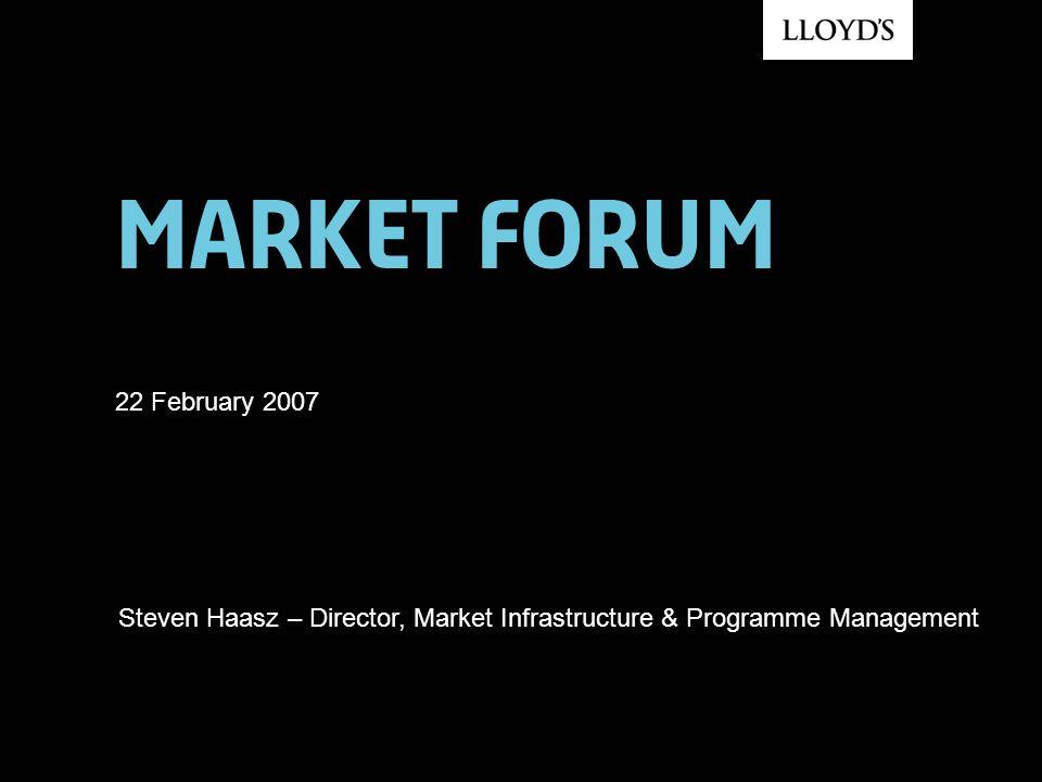 Market forum 22 February 2007 Steven Haasz – Director, Market Infrastructure & Programme Management