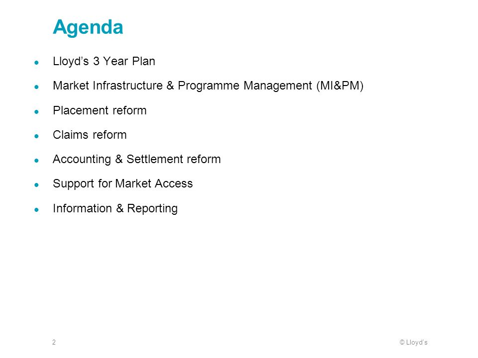 © Lloyds2 Agenda Lloyds 3 Year Plan Market Infrastructure & Programme Management (MI&PM) Placement reform Claims reform Accounting & Settlement reform Support for Market Access Information & Reporting