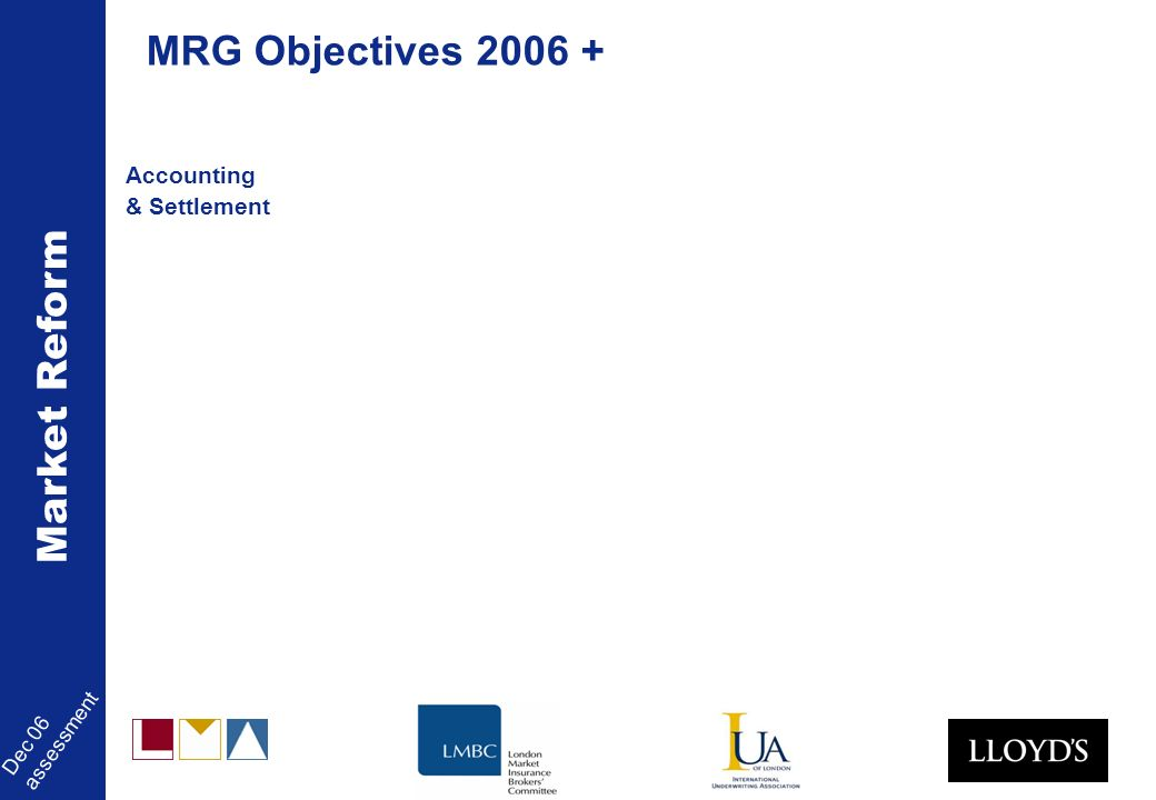 Market Reform Dec 06 assessment MRG Objectives 2006 + Accounting & Settlement