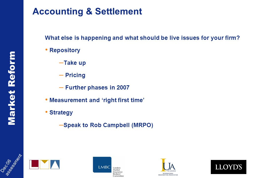 Market Reform Dec 06 assessment Accounting & Settlement What else is happening and what should be live issues for your firm.