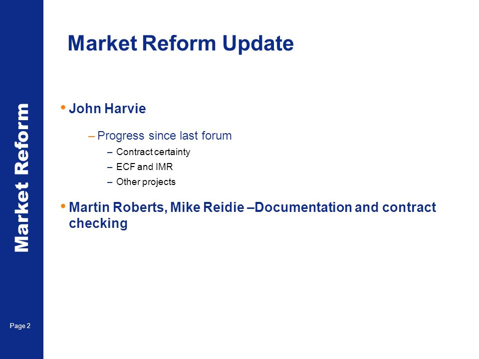 Market Reform Page 3 Contract certainty - Headlines Performance continues to exceed targets – Feb brokers achievement rate – 95% Guidance consolidation nearing completion Wide consultation just completed and has received high levels of support (including from the non subscription market).
