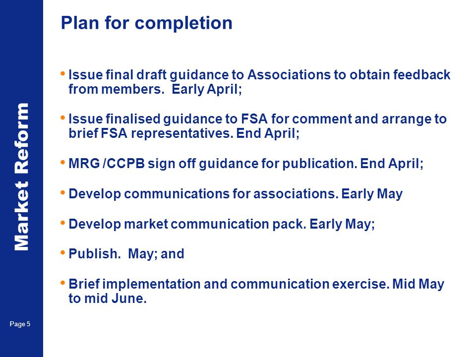 Market Reform Page 5 Plan for completion Issue final draft guidance to Associations to obtain feedback from members. Early April; Issue finalised guid
