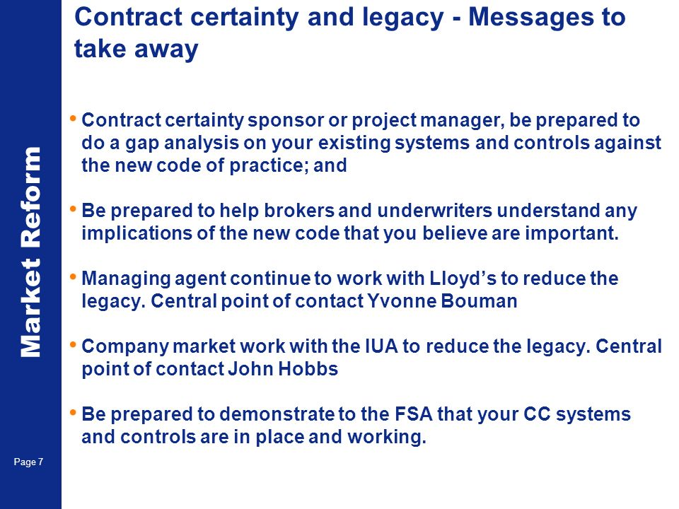 Market Reform Page 7 Contract certainty and legacy - Messages to take away Contract certainty sponsor or project manager, be prepared to do a gap anal