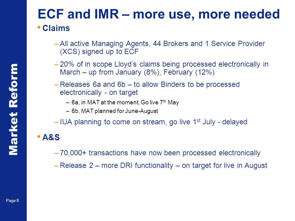Market Reform Page 8 ECF and IMR – more use, more needed Claims –All active Managing Agents, 44 Brokers and 1 Service Provider (XCS) signed up to ECF
