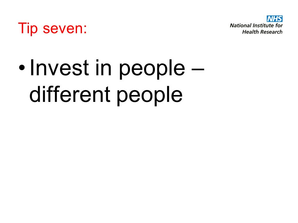 Tip seven: Invest in people – different people
