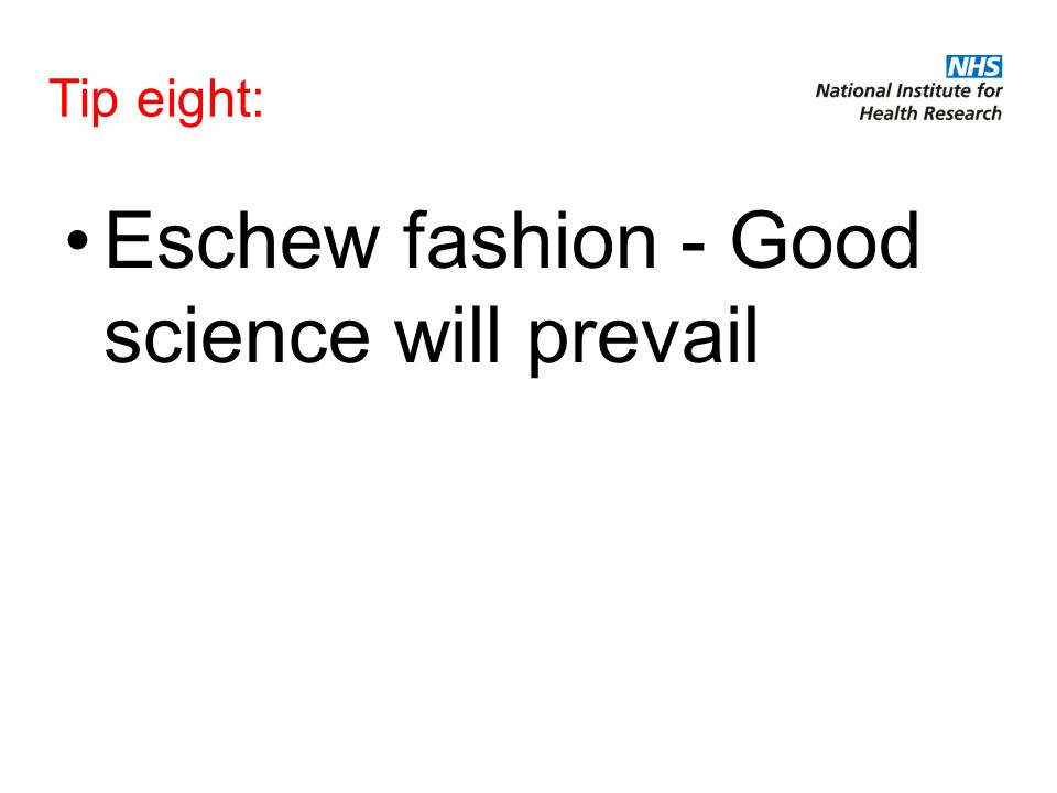 Tip eight: Eschew fashion - Good science will prevail
