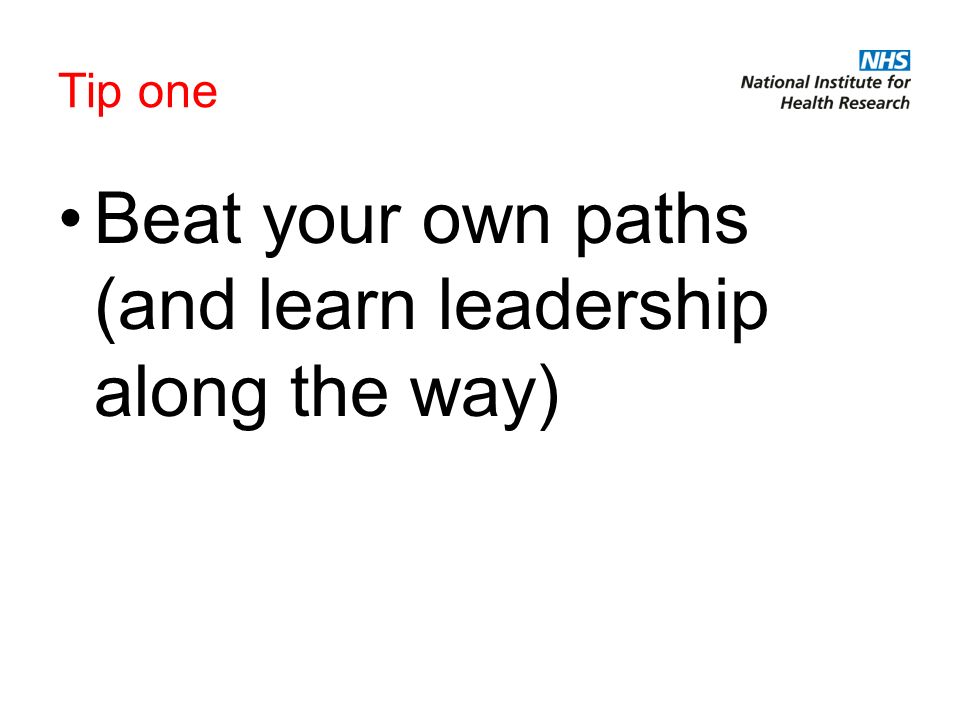 Tip one Beat your own paths (and learn leadership along the way)