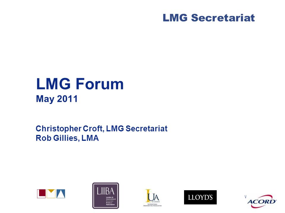 With LMG Secretariat LMG Forum May 2011 Christopher Croft, LMG Secretariat Rob Gillies, LMA
