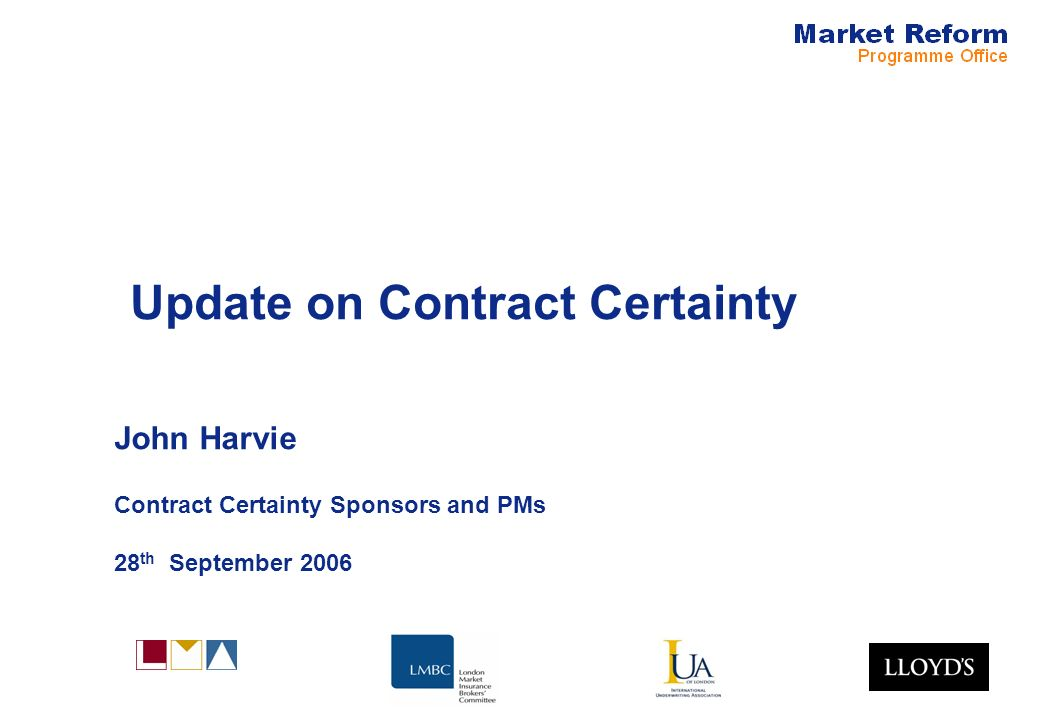 Update on Contract Certainty John Harvie Contract Certainty Sponsors and PMs 28 th September 2006