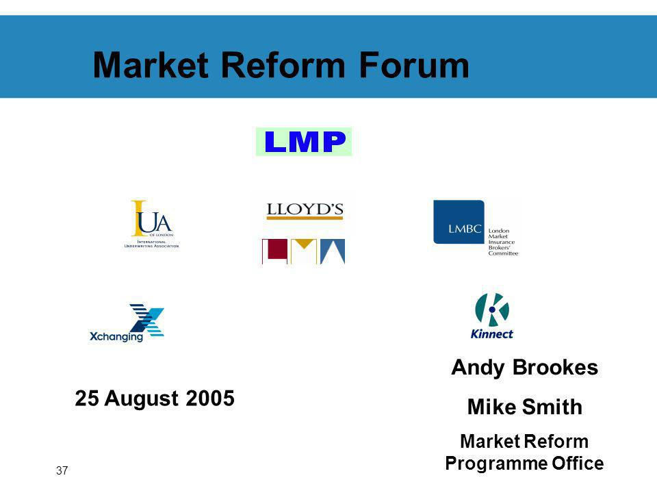 37 Market Reform Forum 25 August 2005 Andy Brookes Mike Smith Market Reform Programme Office