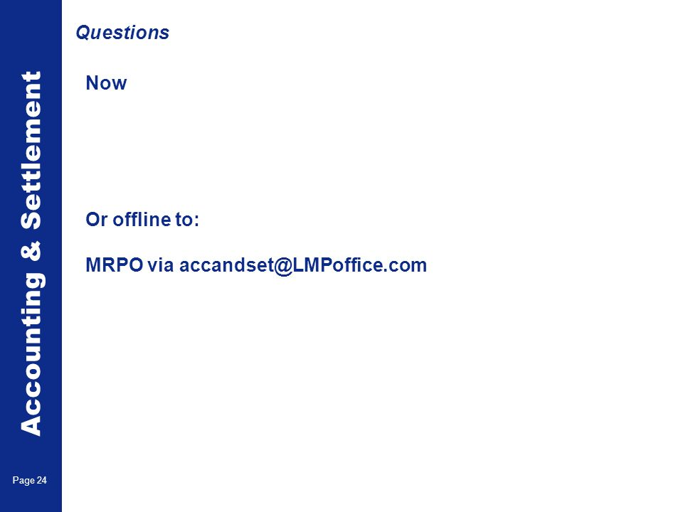 Accounting & Settlement Page 24 Now Or offline to: MRPO via accandset@LMPoffice.com Questions