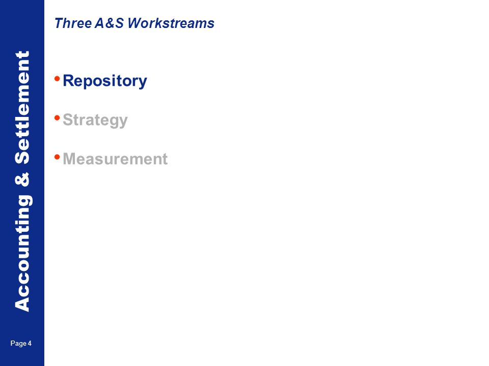 Accounting & Settlement Page 4 Repository Strategy Measurement Three A&S Workstreams