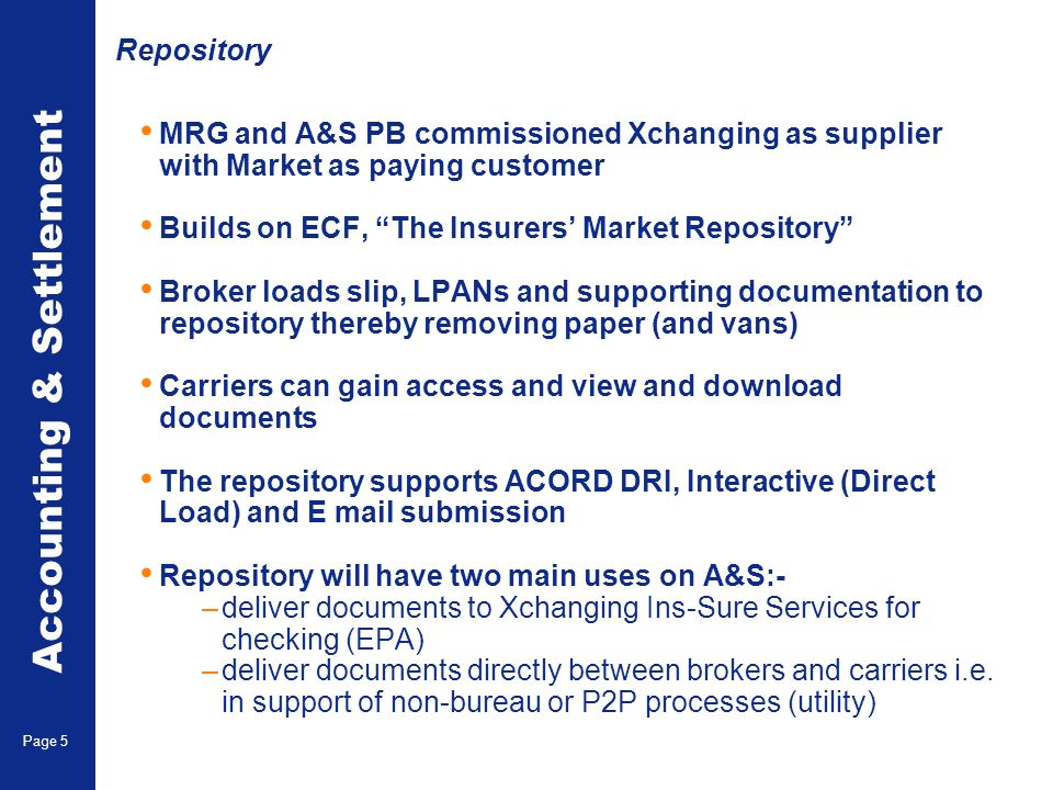 Accounting & Settlement Page 5 Repository MRG and A&S PB commissioned Xchanging as supplier with Market as paying customer Builds on ECF, The Insurers