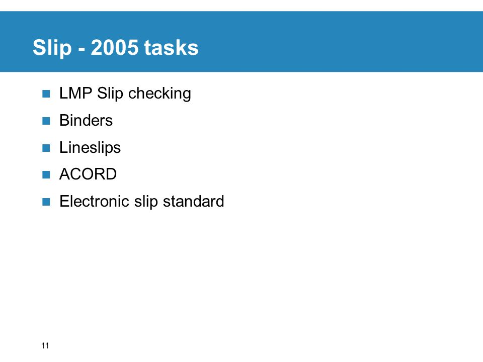 11 LMP Slip checking Binders Lineslips ACORD Electronic slip standard Slip - 2005 tasks
