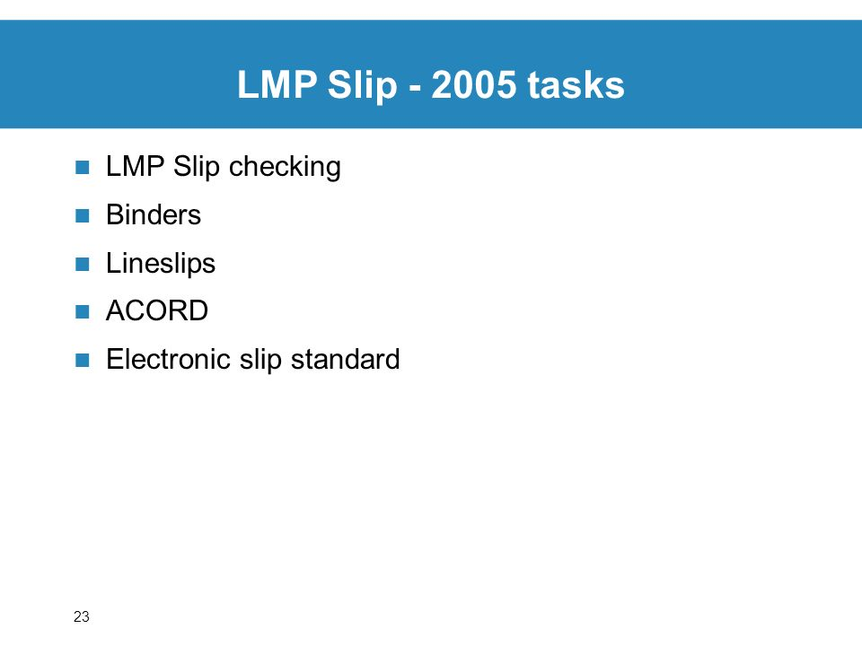 23 LMP Slip checking Binders Lineslips ACORD Electronic slip standard LMP Slip - 2005 tasks