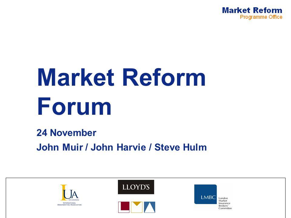Market Reform Forum 24 November John Muir / John Harvie / Steve Hulm