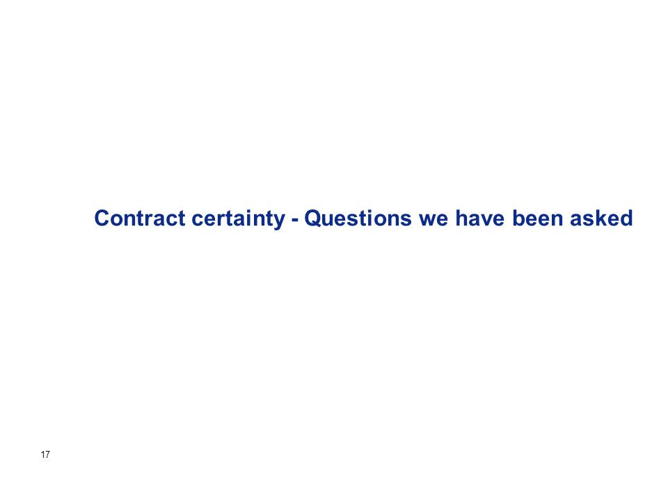 Page 17 Contract certainty - Questions we have been asked